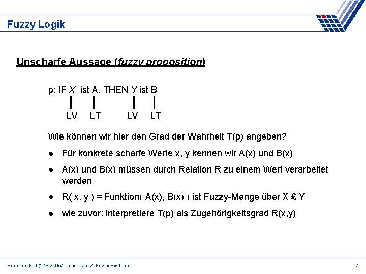Fuzzy Logik Unscharfe Aussage (fuzzy proposition) p: IF X ist A, THEN Y ist