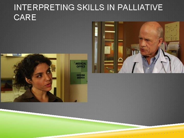 INTERPRETING SKILLS IN PALLIATIVE CARE