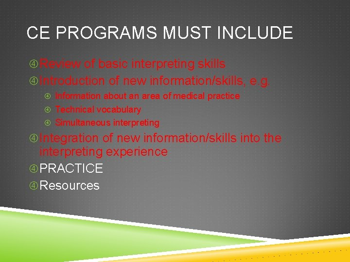 CE PROGRAMS MUST INCLUDE Review of basic interpreting skills Introduction of new information/skills, e.