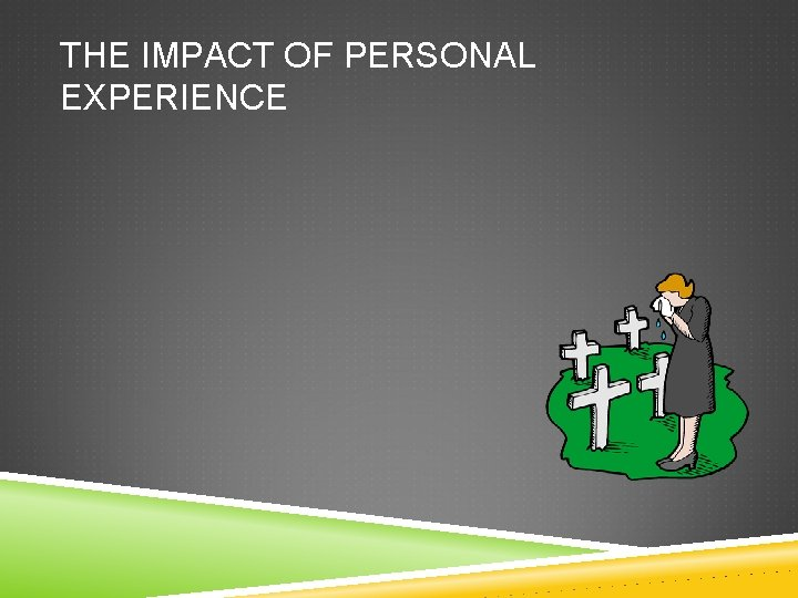 THE IMPACT OF PERSONAL EXPERIENCE