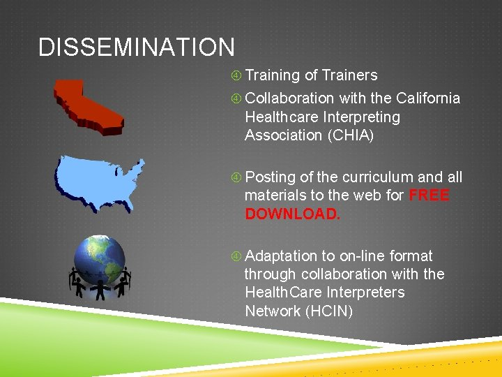 DISSEMINATION Training of Trainers Collaboration with the California Healthcare Interpreting Association (CHIA) Posting of