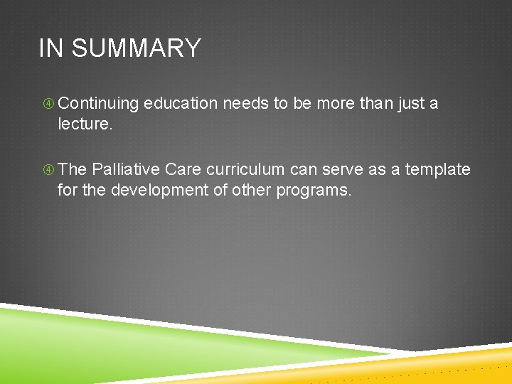 IN SUMMARY Continuing education needs to be more than just a lecture. The Palliative