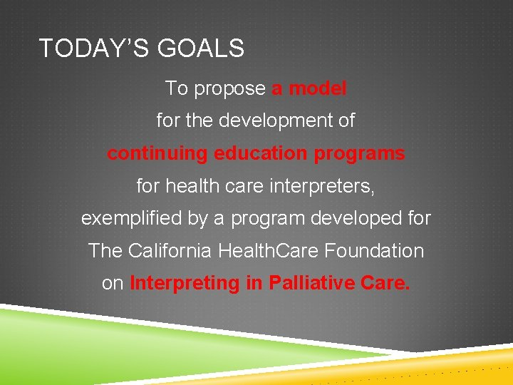 TODAY'S GOALS To propose a model for the development of continuing education programs for