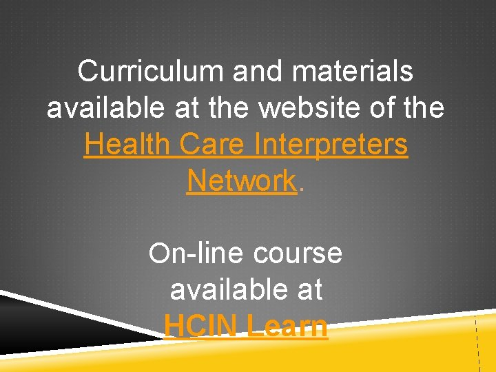 Curriculum and materials available at the website of the Health Care Interpreters Network. On-line