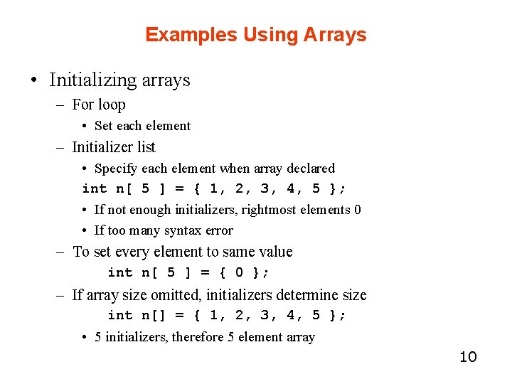 Examples Using Arrays • Initializing arrays – For loop • Set each element –