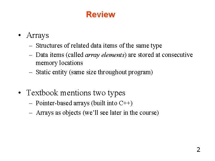 Review • Arrays – Structures of related data items of the same type –