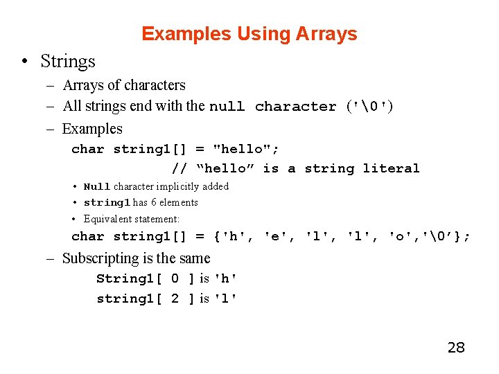 Examples Using Arrays • Strings – Arrays of characters – All strings end with
