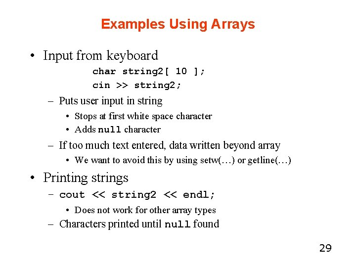 Examples Using Arrays • Input from keyboard char string 2[ 10 ]; cin >>