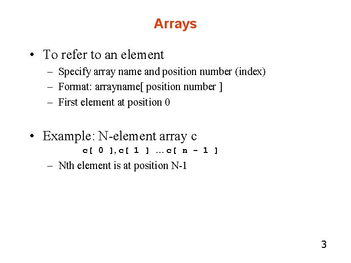 Arrays • To refer to an element – Specify array name and position number