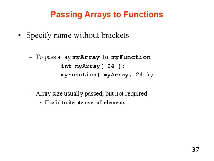Passing Arrays to Functions • Specify name without brackets – To pass array my.