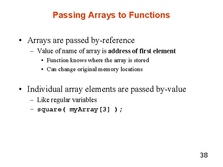 Passing Arrays to Functions • Arrays are passed by-reference – Value of name of