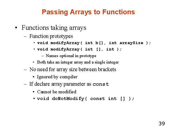 Passing Arrays to Functions • Functions taking arrays – Function prototypes • void modify.