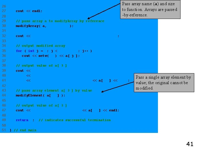 Pass array name (a) and size to function. Arrays are passed -by-reference. 26 27