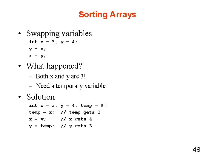 Sorting Arrays • Swapping variables int x = 3, y = 4; y =