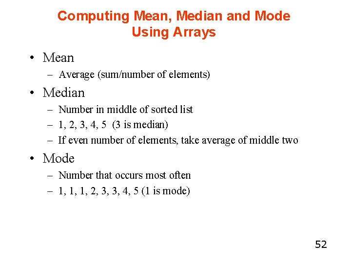 Computing Mean, Median and Mode Using Arrays • Mean – Average (sum/number of elements)