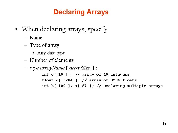 Declaring Arrays • When declaring arrays, specify – Name – Type of array •