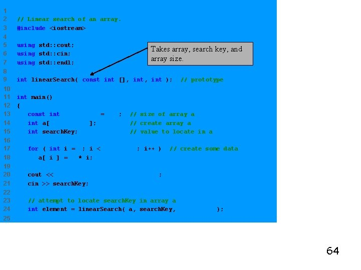 1 2 3 // Linear search of an array. #include <iostream> 4 5 6