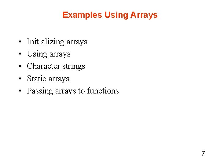 Examples Using Arrays • • • Initializing arrays Using arrays Character strings Static arrays