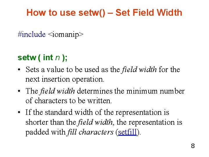 How to use setw() – Set Field Width #include <iomanip> setw ( int n