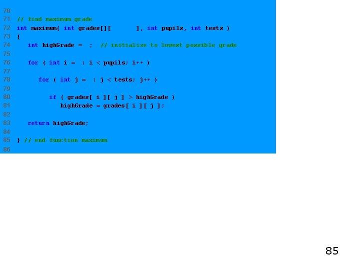 70 71 72 73 74 // find maximum grade int maximum( int grades[][ exams