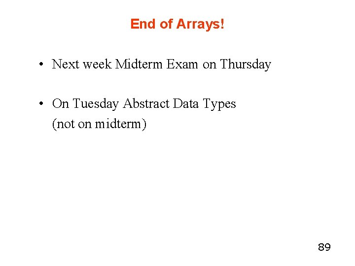 End of Arrays! • Next week Midterm Exam on Thursday • On Tuesday Abstract