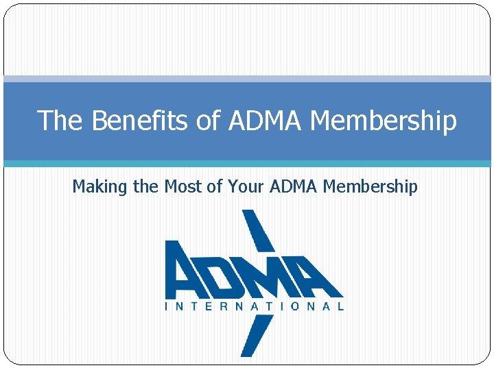 The Benefits of ADMA Membership Making the Most of Your ADMA Membership