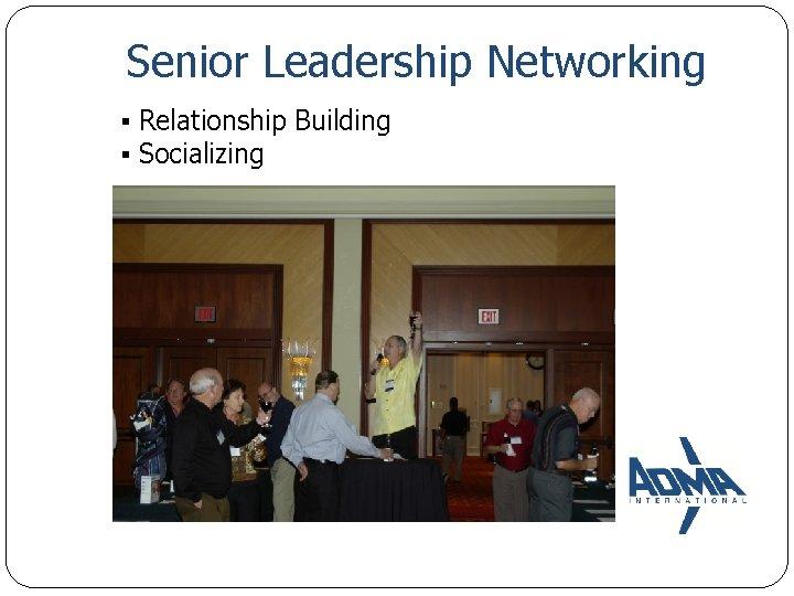 Senior Leadership Networking ▪ Relationship Building ▪ Socializing