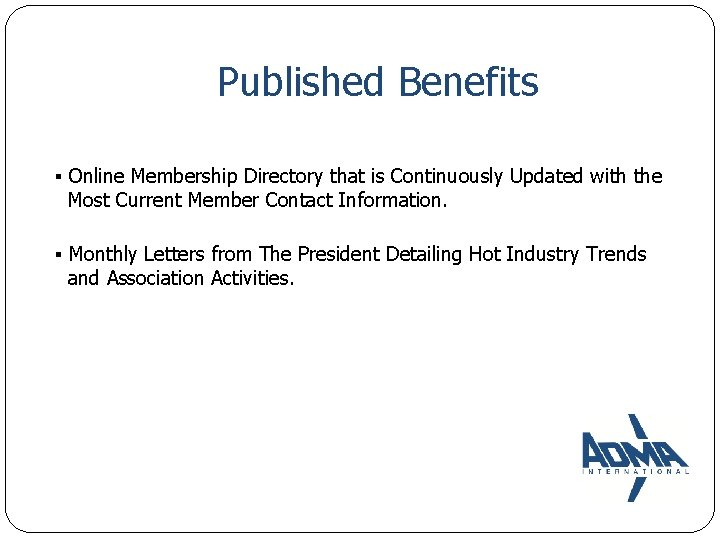 Published Benefits ▪ Online Membership Directory that is Continuously Updated with the Most Current