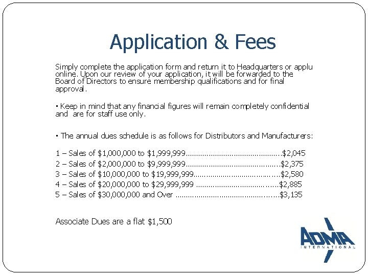 Application & Fees Simply complete the application form and return it to Headquarters or