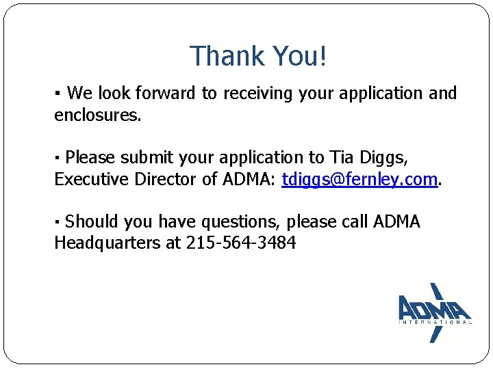 Thank You! ▪ We look forward to receiving your application and enclosures. ▪ Please