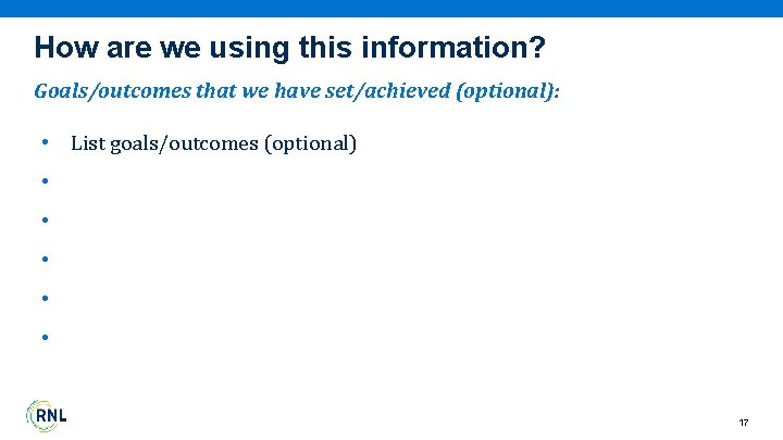 How are we using this information? Goals/outcomes that we have set/achieved (optional): • List