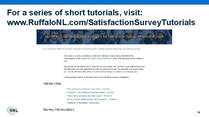 For a series of short tutorials, visit: www. Ruffalo. NL. com/Satisfaction. Survey. Tutorials 19