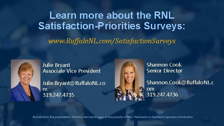 Learn more about the RNL Satisfaction-Priorities Surveys: www. Ruffalo. NL. com/Satisfaction. Surveys Julie Bryant