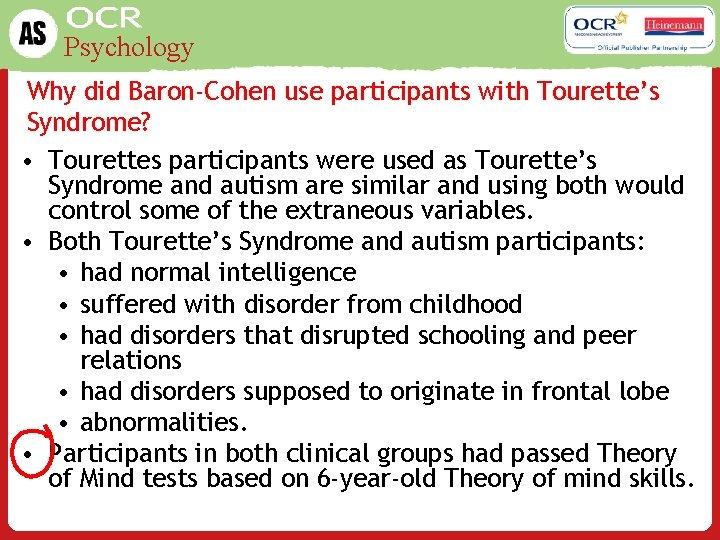 Psychology Why did Baron-Cohen use participants with Tourette's Syndrome? • Tourettes participants were used