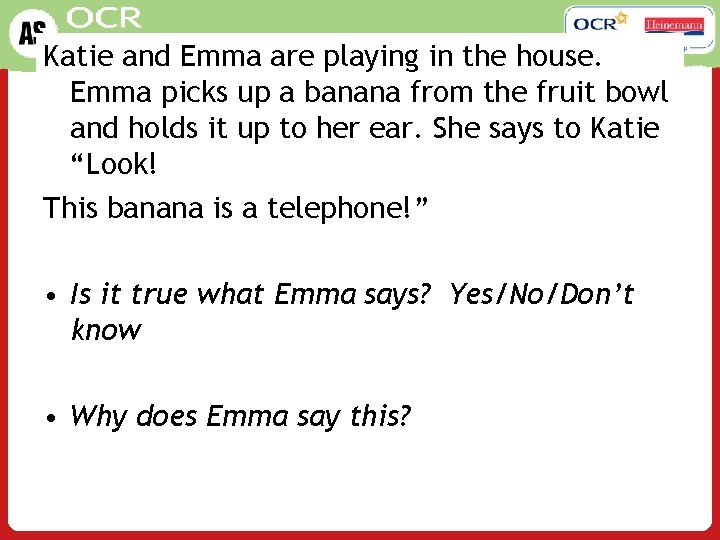 Psychology Katie and Emma are playing in the house. Emma picks up a banana