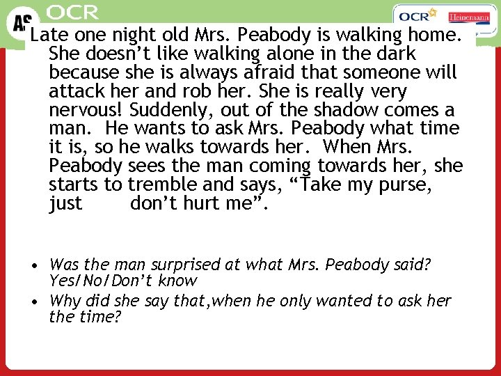 Psychology Late one night old Mrs. Peabody is walking home. She doesn't like walking
