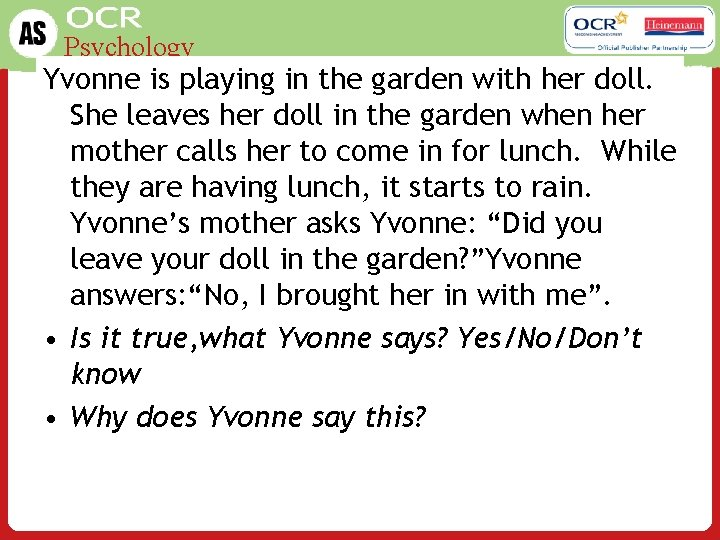 Psychology Yvonne is playing in the garden with her doll. She leaves her doll