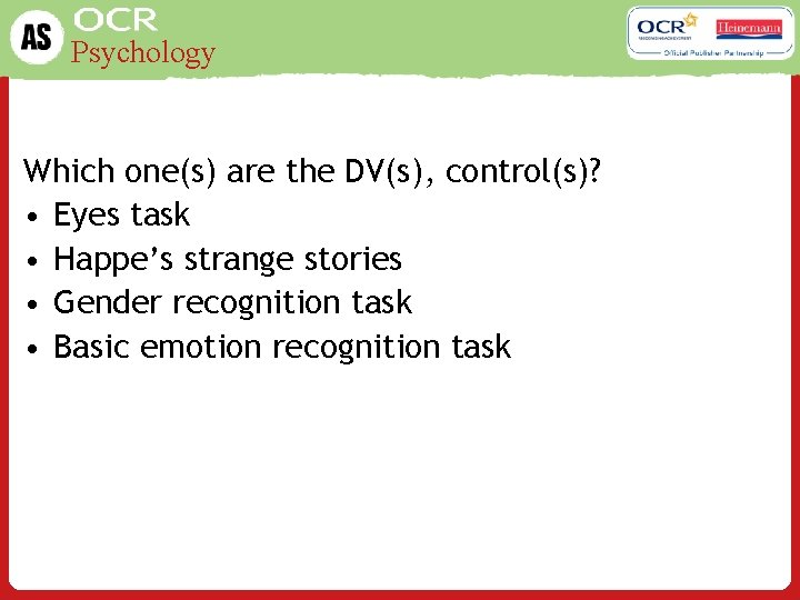 Psychology Which one(s) are the DV(s), control(s)? • Eyes task • Happe's strange stories