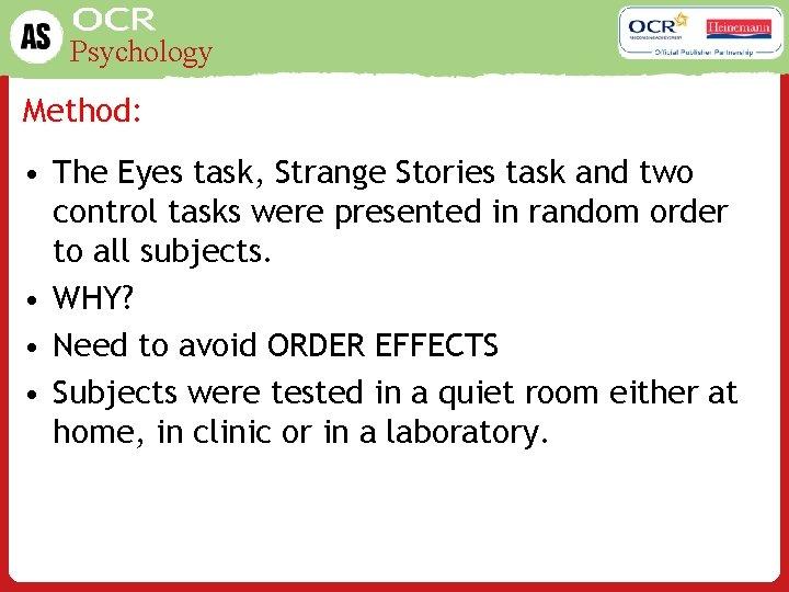 Psychology Method: • The Eyes task, Strange Stories task and two control tasks were