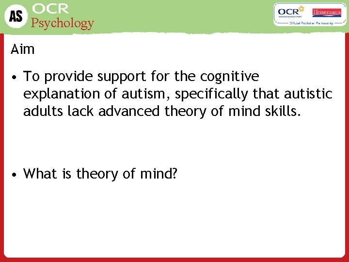 Psychology Aim • To provide support for the cognitive explanation of autism, specifically that