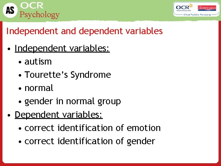 Psychology Independent and dependent variables • Independent variables: • autism • Tourette's Syndrome •