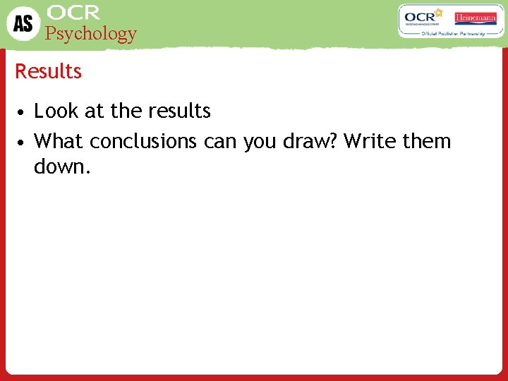 Psychology Results • Look at the results • What conclusions can you draw? Write