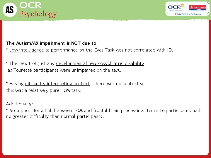 Psychology The Autism/AS impairment is NOT due to: * Low intelligence as performance on
