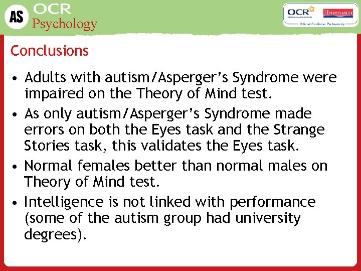 Psychology Conclusions • Adults with autism/Asperger's Syndrome were impaired on the Theory of Mind