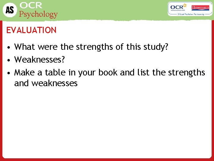 Psychology EVALUATION • What were the strengths of this study? • Weaknesses? • Make