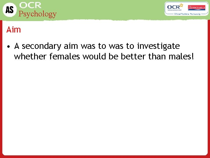 Psychology Aim • A secondary aim was to investigate whether females would be better