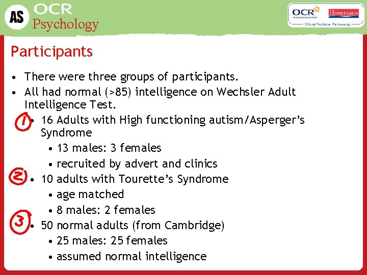 Psychology Participants • There were three groups of participants. • All had normal (>85)