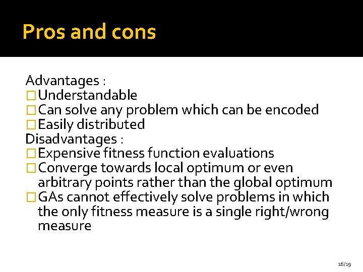 Pros and cons Advantages : �Understandable �Can solve any problem which can be encoded