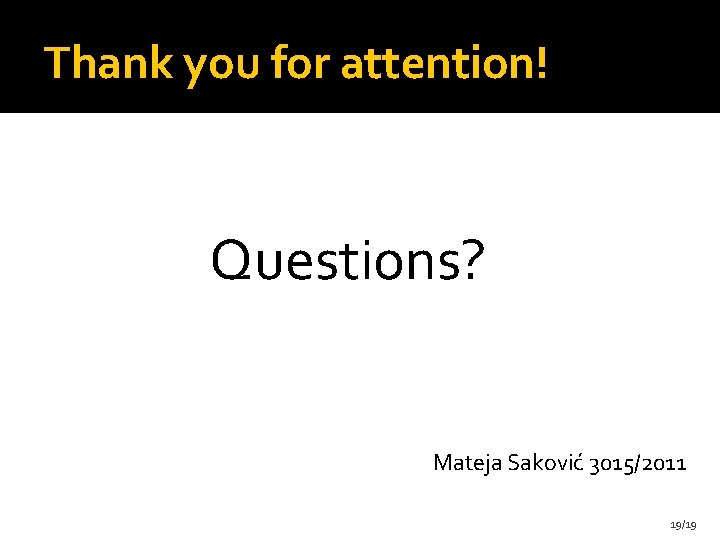 Thank you for attention! Questions? Mateja Saković 3015/2011 19/19