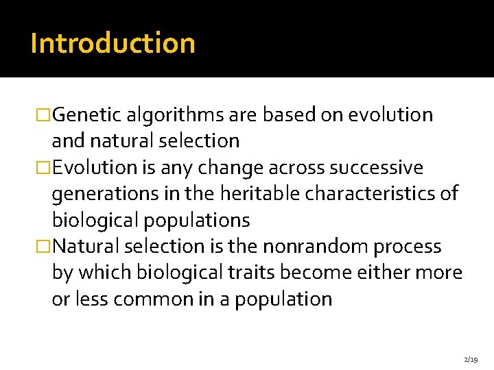 Introduction �Genetic algorithms are based on evolution and natural selection �Evolution is any change